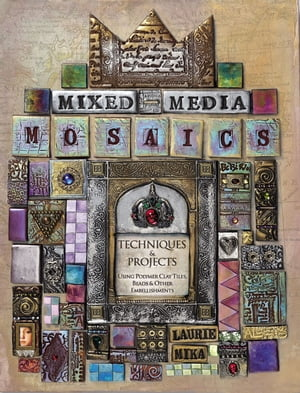 Mixed-Media Mosaics Techniques and Projects Using Polymer Clay Tiles,  Beads & Other Embellishments