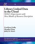 Library Linked Data in the Cloud: OCLC's Experiments with New Models of Resource Description by Carol Jean Godby