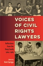 Voices of Civil Rights Lawyers: Reflections from the Deep South, 1964–1980 by Kent Spriggs