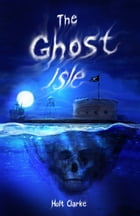 The Ghost Isle by Holt Clarke