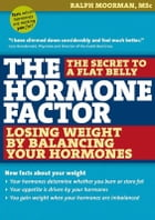 The Hormone Factor: losing Weight By Balancing Your Hormones by Ralph Moorman