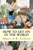 How to Get on in the World by A.R. Calhoon