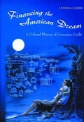 Financing the American Dream: A Cultural History of Consumer Credit