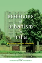 Ecologies of Urbanism in India: Metropolitan Civility and Sustainability by Anne M. Rademacher