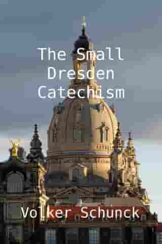The Small Dresden Catechism by Volker Schunck