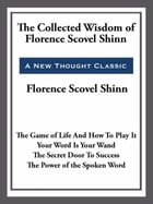 The Collected Wisdom of Florence Scovel Shinn by Florence Scovel-Shinn