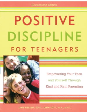 Positive Discipline for Teenagers,  Revised 2nd Edition Empowering Your Teens and Yourself Through Kind and Firm Parenting
