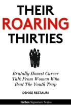 Their Roaring Thirties: Brutally Honest Career Talk From Women Who Beat The Youth Trap by Denise Restauri