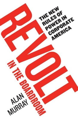 Book Revolt in the Boardroom: The New Rules of Power in Corporate America by Alan Murray