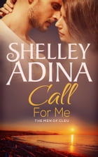 Call For Me: The Men of CLEU by Shelley Adina