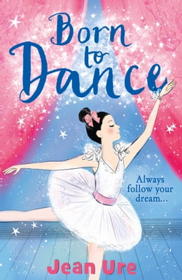 Book Born to Dance (Dance Trilogy, Book 1) by Jean Ure