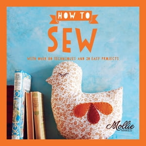 How to Sew With Over 80 Techniques and 20 Easy Projects