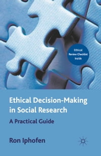 Ethical Decision Making in Social Research: A Practical Guide