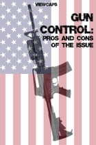 Gun Control: The Pros and Cons of the Issue by ViewCaps