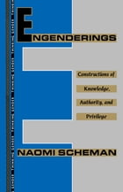 Engenderings: Constructions of Knowledge, Authority, and Privilege