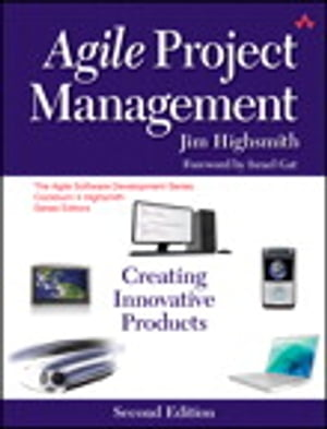 Agile Project Management: Creating Innovative Products Creating Innovative Products