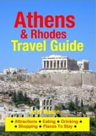 Athens & Rhodes Travel Guide: Attractions, Eating, Drinking, Shopping & Places To Stay by Jerry Mason
