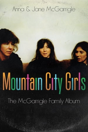 Mountain City Girls The McGarrigle Family Album