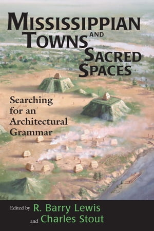 Mississippian Towns and Sacred Spaces Searching for an Architectural Grammar