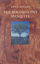 The Magnificent Mesquite by Ken E. Rogers