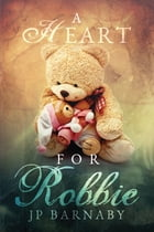 A Heart for Robbie by J.P. Barnaby