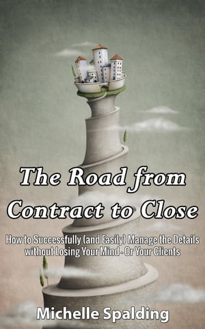 The Road from Contract to Close by Michelle Spalding