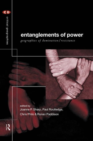 Entanglements of Power Geographies of Domination/Resistance