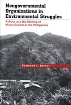 Nongovernmental Organizations in Environmental Struggles: Politics and the Making of Moral Capital in the Philippines by Mr. Raymond L. Bryant