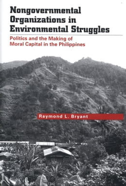 Book Nongovernmental Organizations in Environmental Struggles: Politics and the Making of Moral Capital… by Mr. Raymond L. Bryant