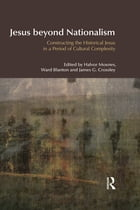Jesus Beyond Nationalism: Constructing the Historical Jesus in a Period of Cultural Complexity