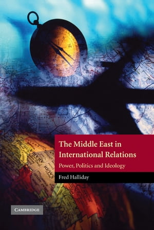 The Middle East in International Relations Power,  Politics and Ideology