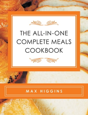 The All-In-One Complete Meals Cookbook