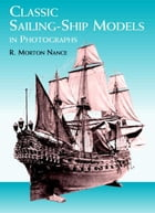 Classic Sailing-Ship Models in Photographs by R. Morton Nance