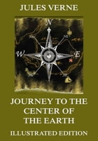 Journey To The Center Of The Earth: Extended Annotated & Illustrated Edition by Jules Verne