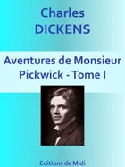Aventures de Monsieur Pickwick - Tome I: Edition Intégrale by Charles DICKENS