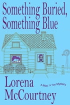 Something Buried, Something Blue (The Mac 'n' Ivy Mysteries, Book #1) by Lorena McCourtney
