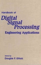 Handbook of Digital Signal Processing: Engineering Applications by Douglas F. Elliott