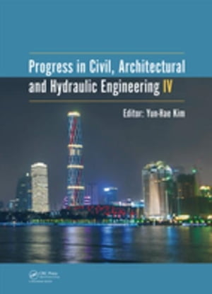 Progress in Civil,  Architectural and Hydraulic Engineering IV: Proceedings of the 2015 4th International Conference on Civil,  Architectural and Hydrau