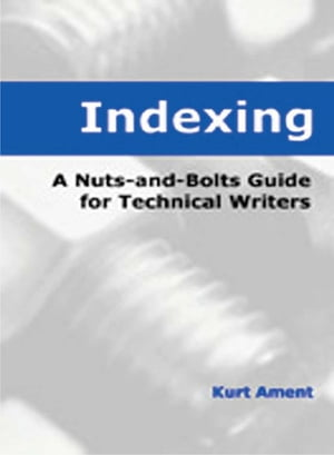 Indexing A Nuts-and-Bolts Guide for Technical Writers