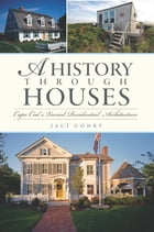 A History Through Houses: Cape Cod's Varied Residential Architecture by Jaci Conry