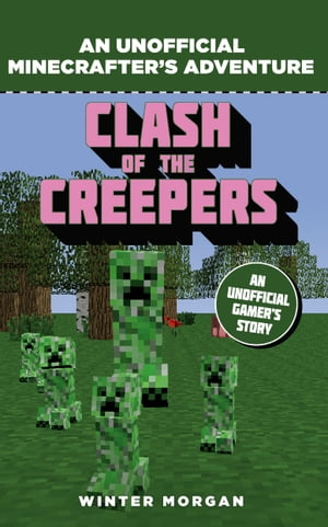 Minecrafters: Clash of the Creepers An Unofficial Gamer's Adventure