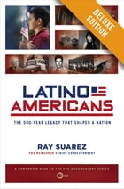 Latino Americans Deluxe: The 500-Year Legacy That Shaped a Nation