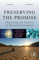 Preserving the Promise: Improving the Culture of Biotech Investment by Scott Dessain