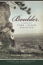 Boulder: A Sense of Time and Place Revisited by Silvia Pettem