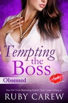 Tempting the Boss, Obsessed: An Erotic Office Story by Ruby Carew