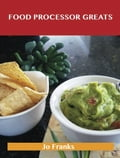 Food Processor Greats: Delicious Food Processor Recipes, The Top 100 Food Processor Recipes photo