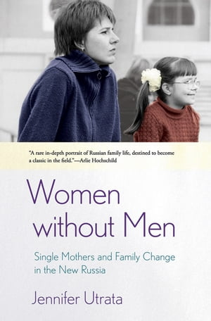 Women without Men Single Mothers and Family Change in the New Russia