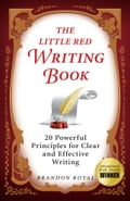The Little Red Writing Book: 20 Powerful Principles for Clear and Effective Writing