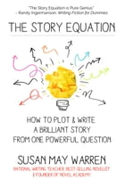 The Story Equation: How to Plot and Write a Brilliant Story from One Powerful Question: Brilliant Writer Series by Susan May Warren