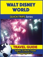 Walt Disney World Travel Guide (Quick Trips Series): Sights, Culture, Food, Shopping & Fun by Jody Swift